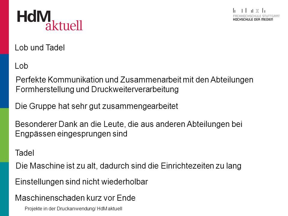 Lob und Tadel Lob. Perfekte Kommunikation und Zusammenarbeit mit den Abteilungen Formherstellung und Druckweiterverarbeitung.