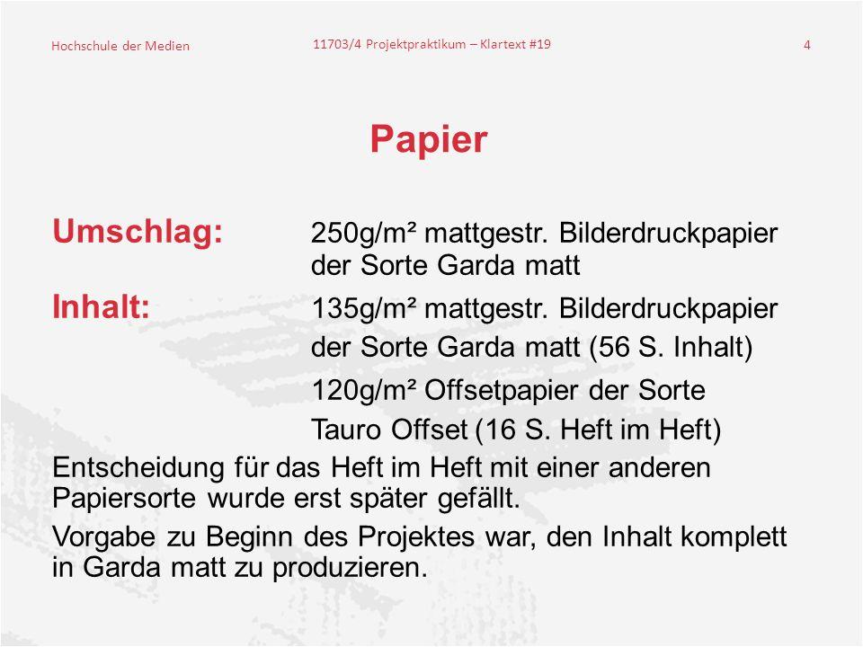 Papier Umschlag: 250g/m² mattgestr. Bilderdruckpapier der Sorte Garda matt. Inhalt: 135g/m² mattgestr. Bilderdruckpapier.