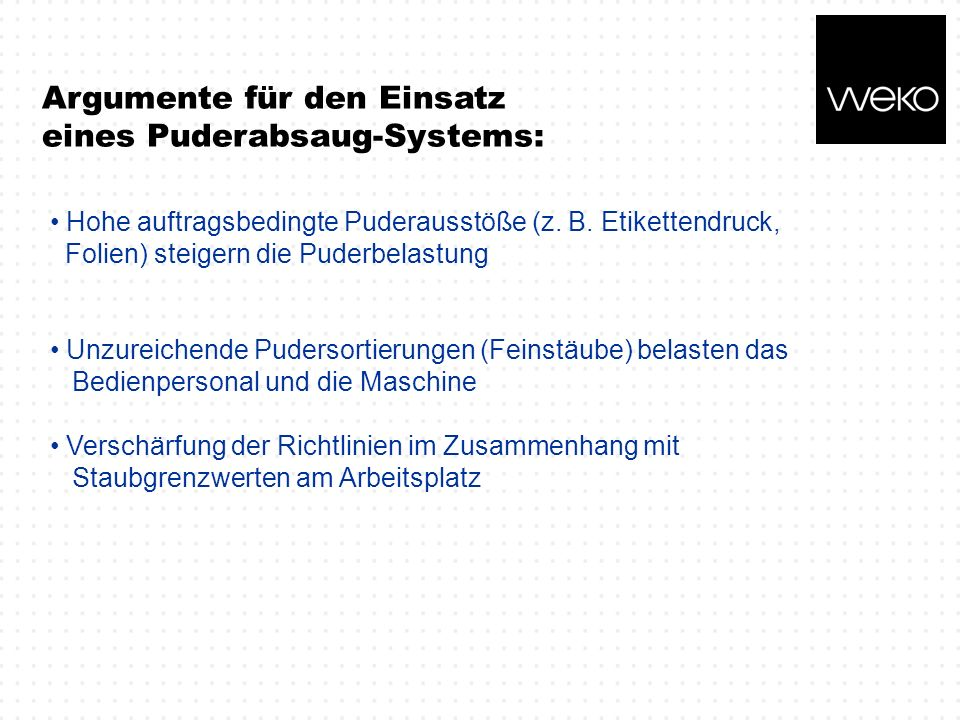 Argumente für den Einsatz eines Puderabsaug-Systems:
