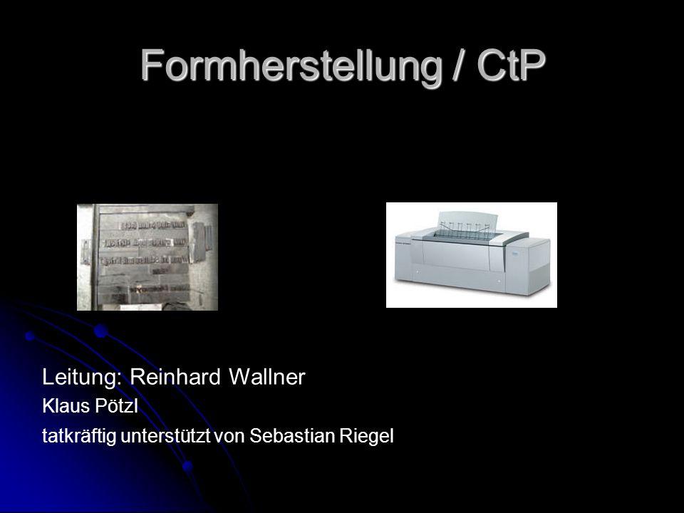 Formherstellung / CtP Leitung: Reinhard Wallner Klaus Pötzl