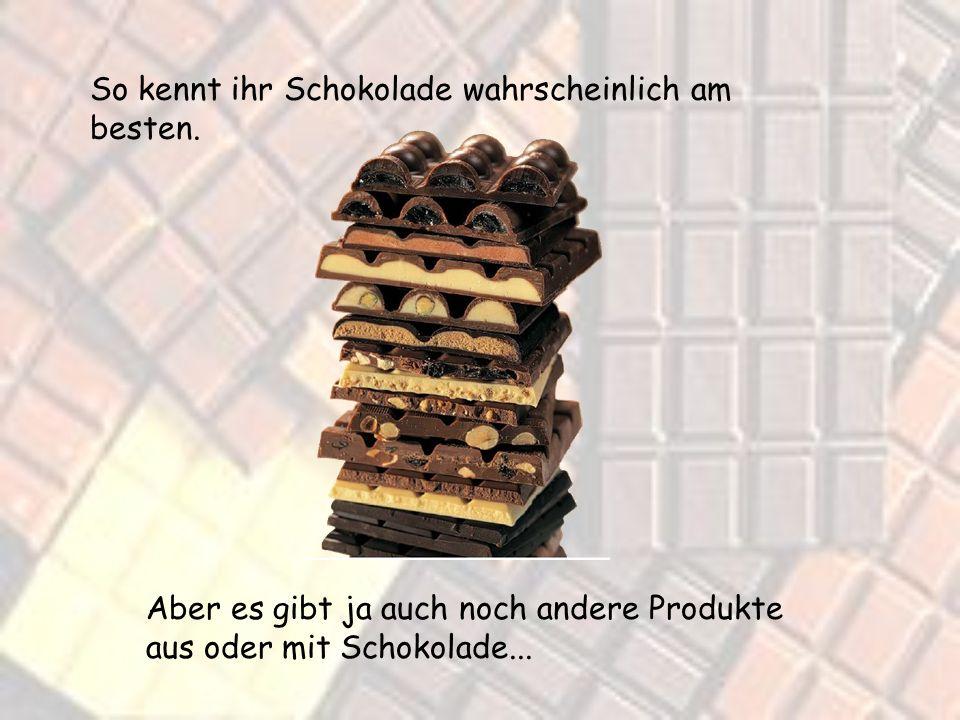 So kennt ihr Schokolade wahrscheinlich am besten.