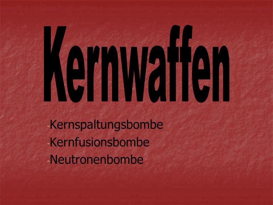 Kernspaltungsbombe Kernfusionsbombe Neutronenbombe