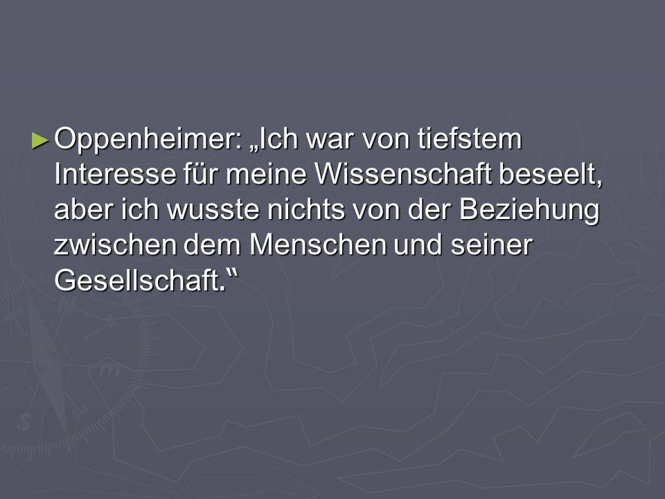 """Oppenheimer: """"Ich war von tiefstem Interesse für meine Wissenschaft beseelt, aber ich wusste nichts von der Beziehung zwischen dem Menschen und seiner Gesellschaft."""