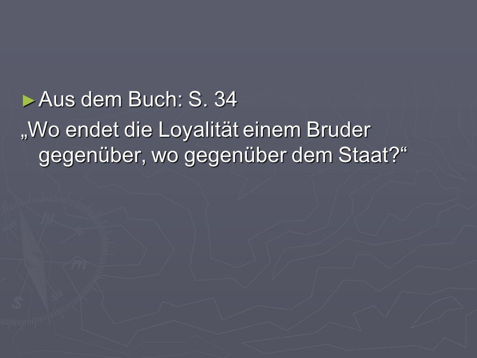 """Aus dem Buch: S. 34 """"Wo endet die Loyalität einem Bruder gegenüber, wo gegenüber dem Staat"""
