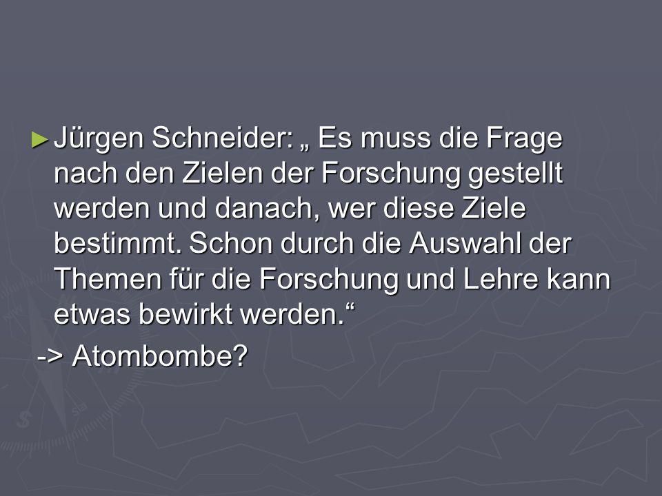 """Jürgen Schneider: """" Es muss die Frage nach den Zielen der Forschung gestellt werden und danach, wer diese Ziele bestimmt. Schon durch die Auswahl der Themen für die Forschung und Lehre kann etwas bewirkt werden."""