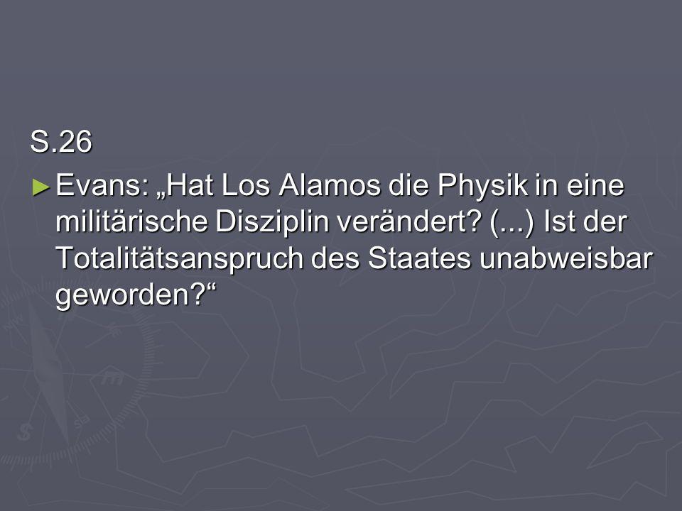 """S.26 Evans: """"Hat Los Alamos die Physik in eine militärische Disziplin verändert."""