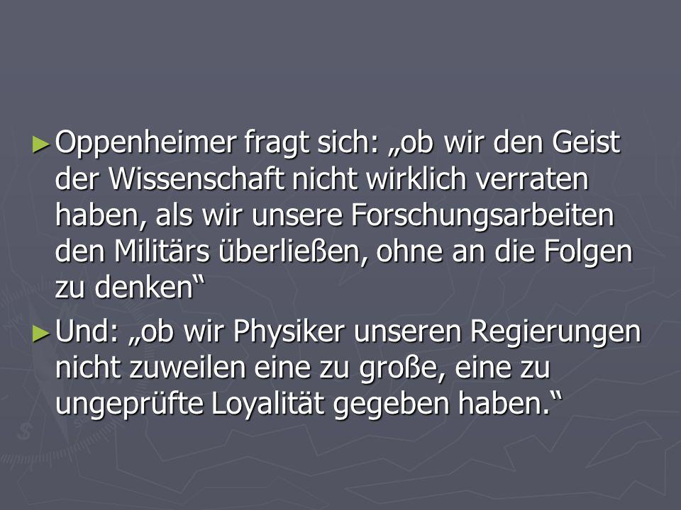 """Oppenheimer fragt sich: """"ob wir den Geist der Wissenschaft nicht wirklich verraten haben, als wir unsere Forschungsarbeiten den Militärs überließen, ohne an die Folgen zu denken"""