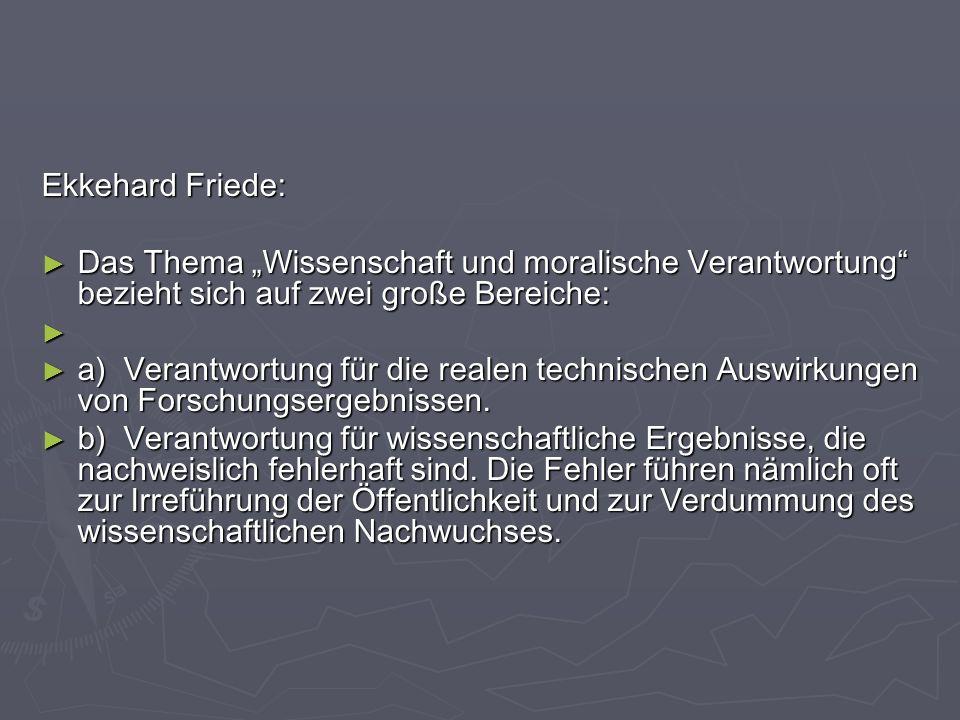 """Ekkehard Friede: Das Thema """"Wissenschaft und moralische Verantwortung bezieht sich auf zwei große Bereiche:"""