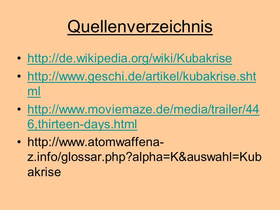 Quellenverzeichnis http://de.wikipedia.org/wiki/Kubakrise