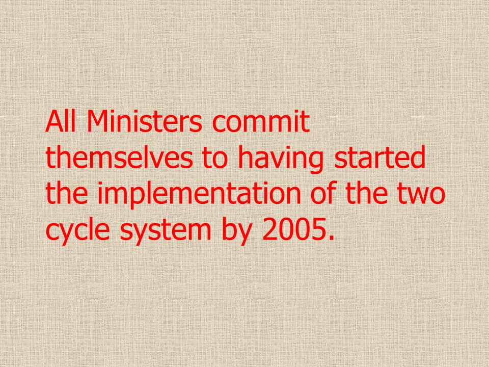 All Ministers commit themselves to having started the implementation of the two cycle system by 2005.