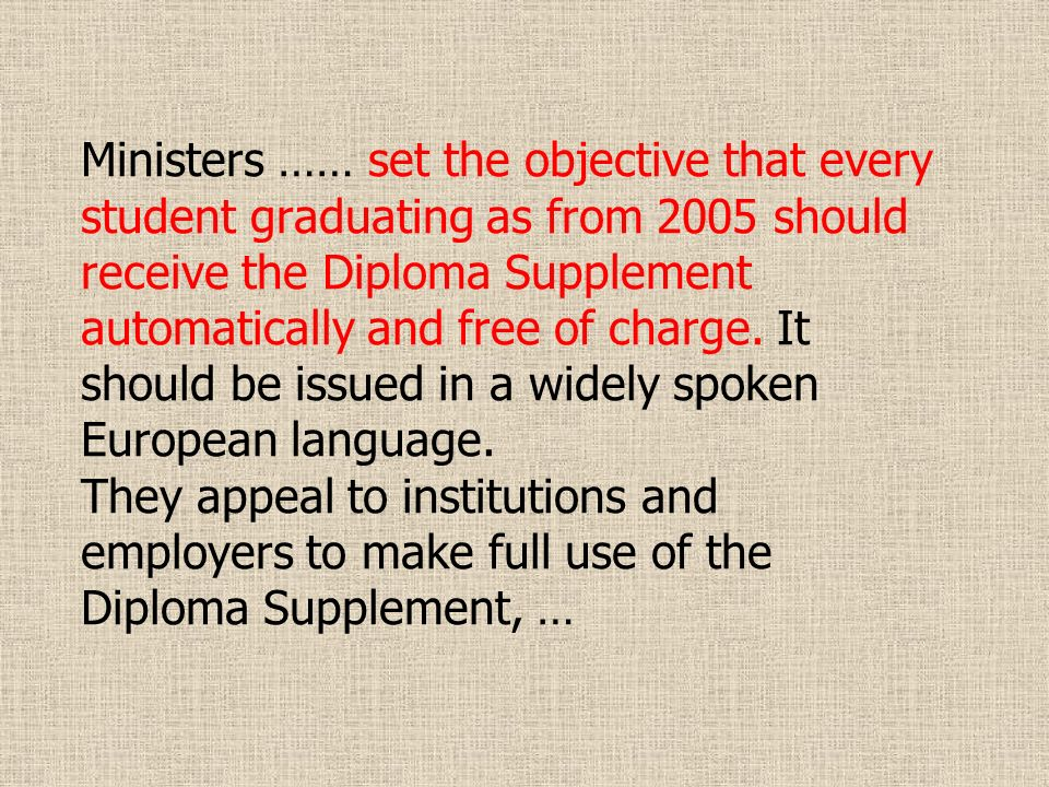Ministers …… set the objective that every student graduating as from 2005 should receive the Diploma Supplement automatically and free of charge.