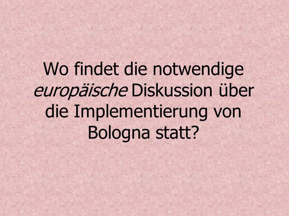 Wo findet die notwendige europäische Diskussion über die Implementierung von Bologna statt