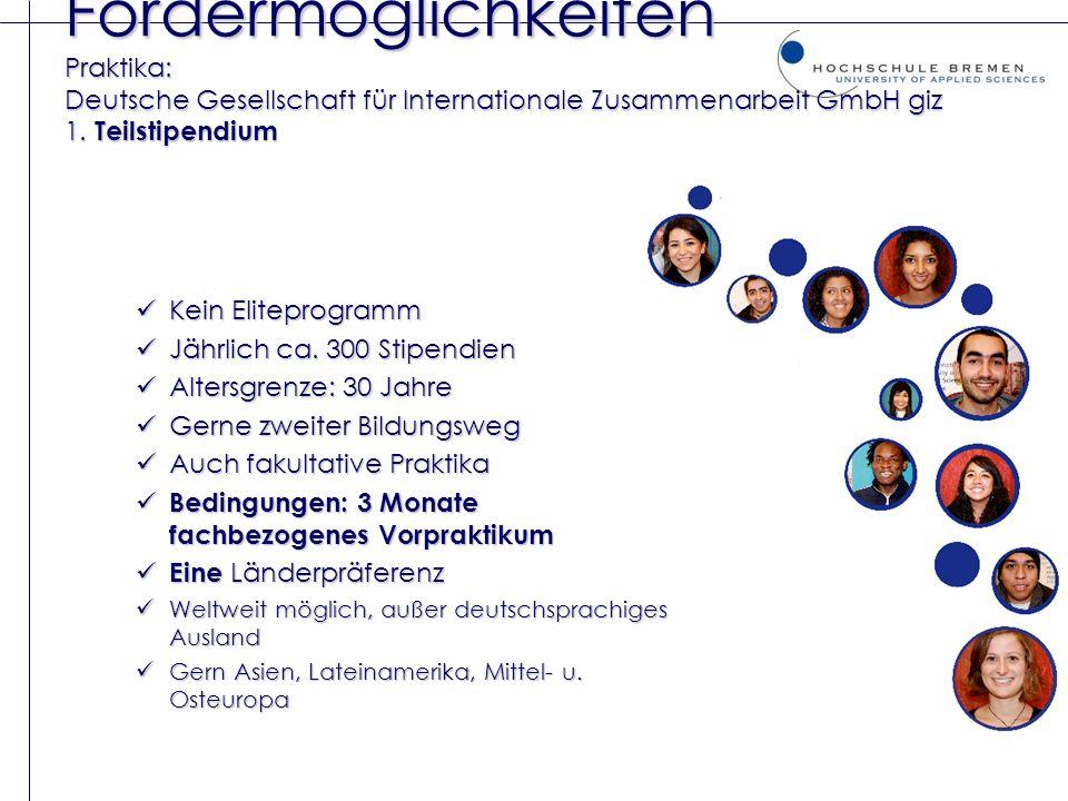 Fördermöglichkeiten Praktika: Deutsche Gesellschaft für Internationale Zusammenarbeit GmbH giz 1. Teilstipendium