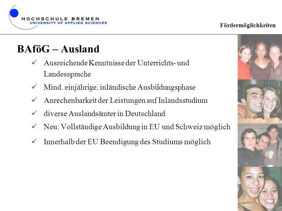 Fördermöglichkeiten BAföG – Ausland. Ausreichende Kenntnisse der Unterrichts- und Landessprache. Mind. einjährige, inländische Ausbildungsphase.