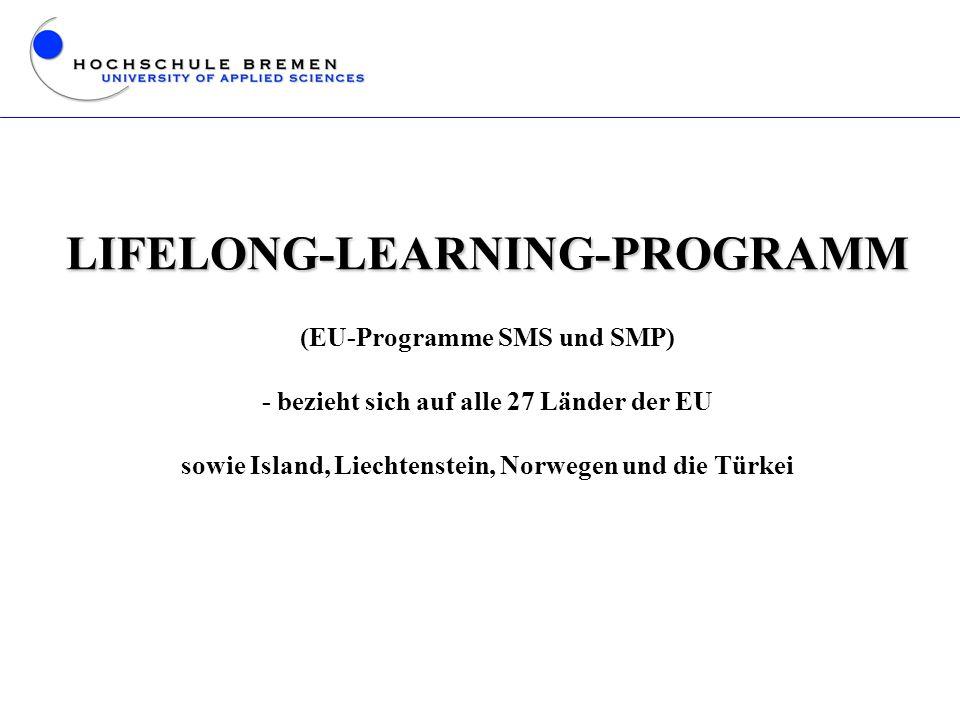 LIFELONG-LEARNING-PROGRAMM (EU-Programme SMS und SMP) - bezieht sich auf alle 27 Länder der EU sowie Island, Liechtenstein, Norwegen und die Türkei