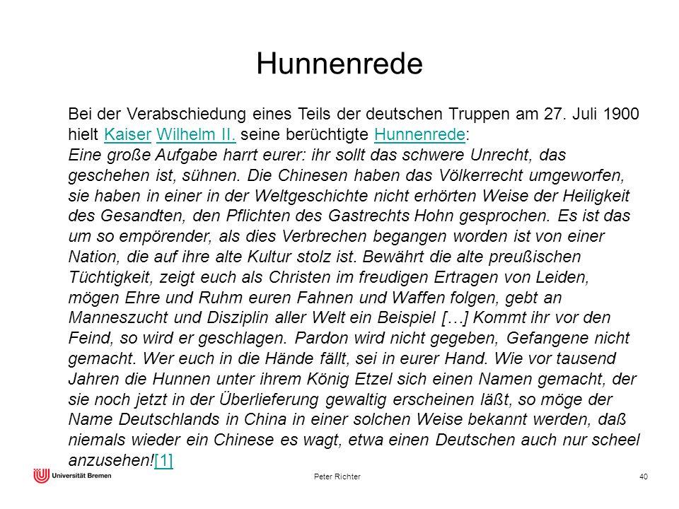 Hunnenrede Bei der Verabschiedung eines Teils der deutschen Truppen am 27. Juli 1900 hielt Kaiser Wilhelm II. seine berüchtigte Hunnenrede: