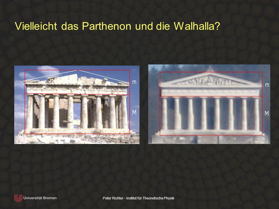 Vielleicht das Parthenon und die Walhalla
