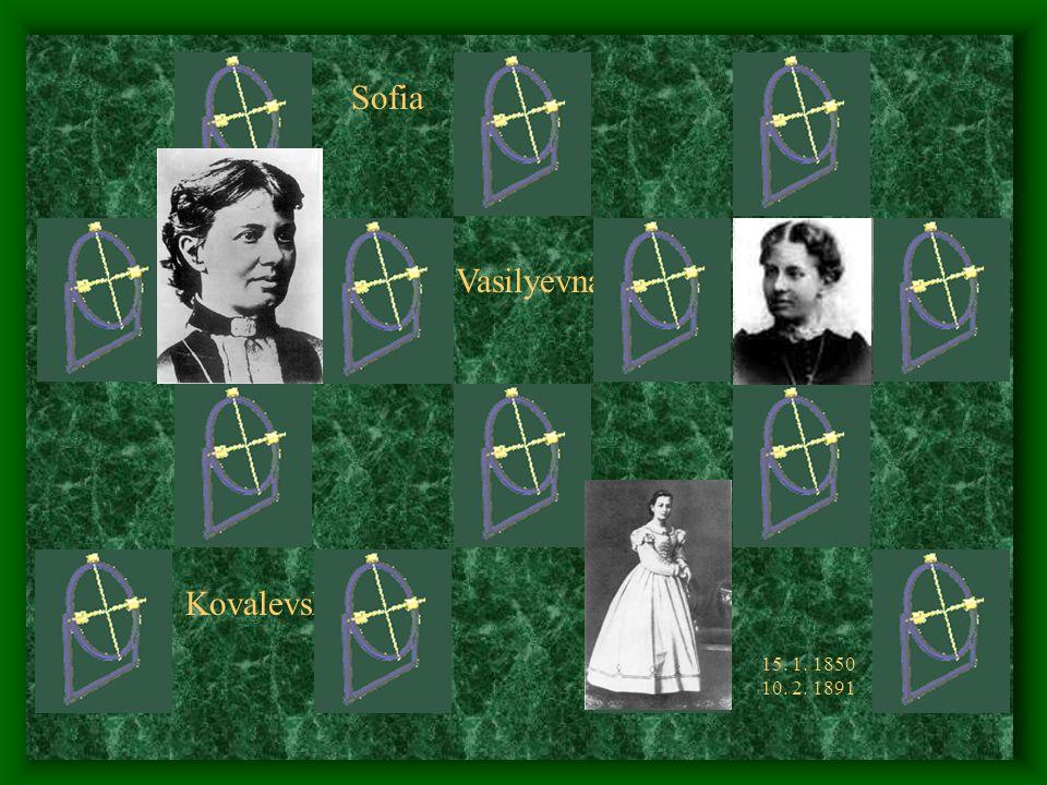 Sofia Vasilyevna Karl Weierstraß Kovalevskaya 15. 1. 1850 10. 2. 1891