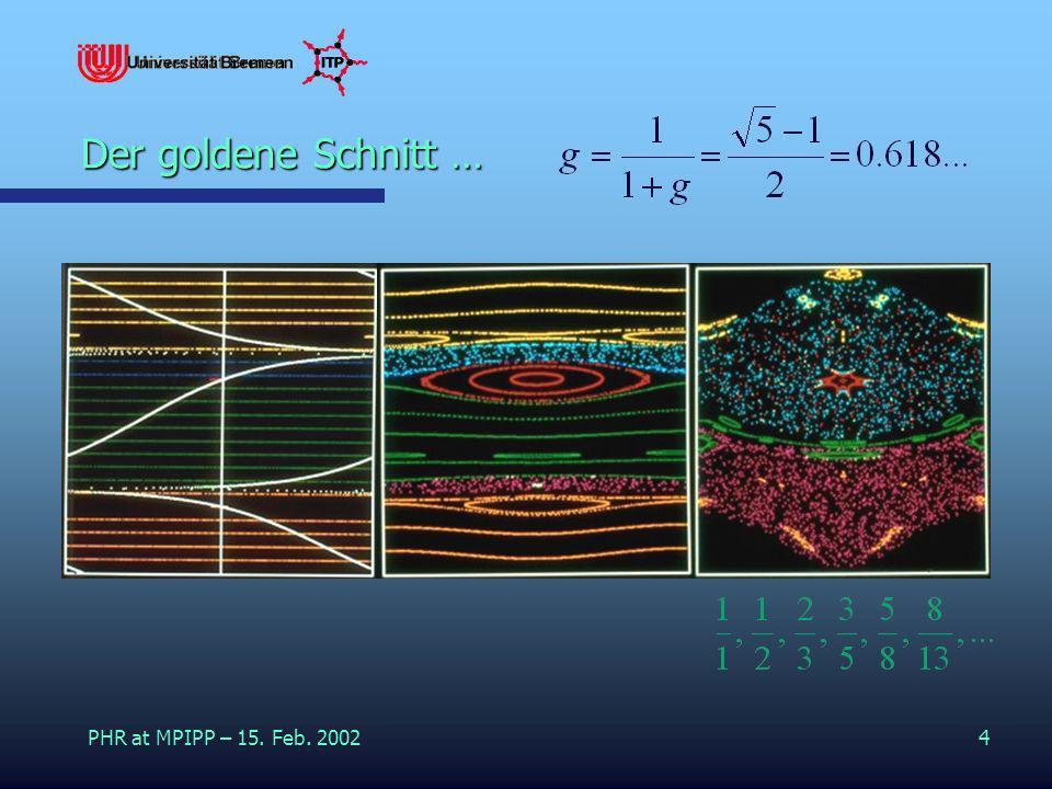 Der goldene Schnitt … PHR at MPIPP – 15. Feb. 2002