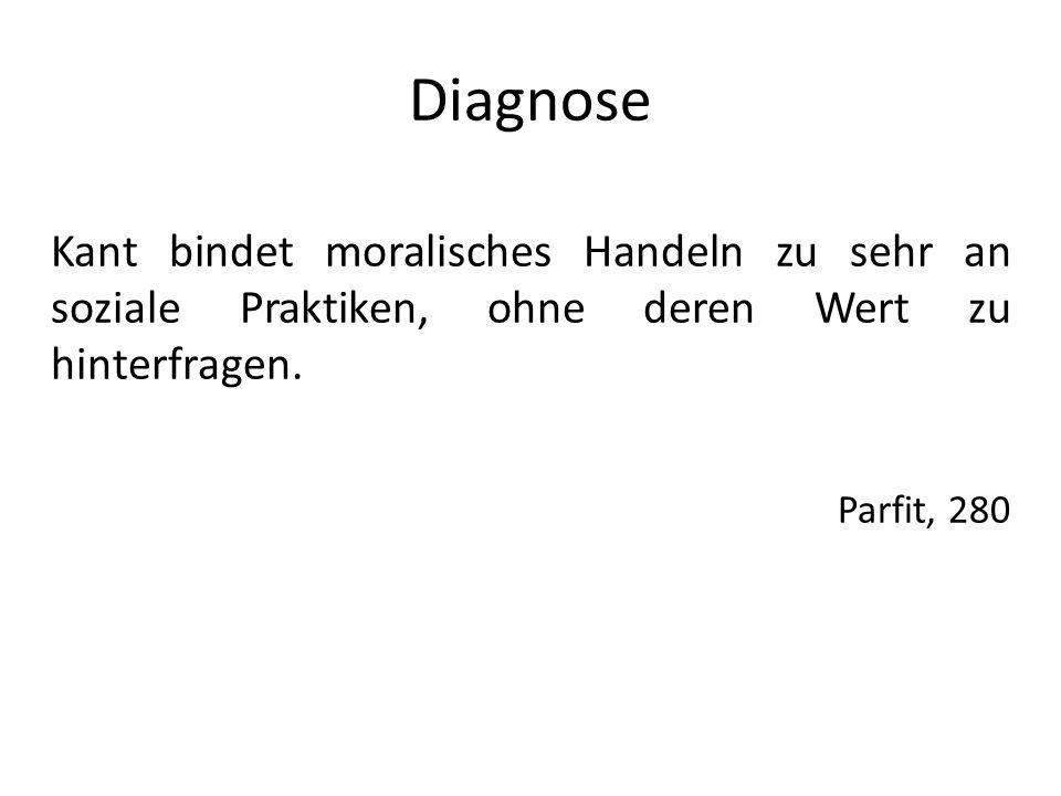 Diagnose Kant bindet moralisches Handeln zu sehr an soziale Praktiken, ohne deren Wert zu hinterfragen.
