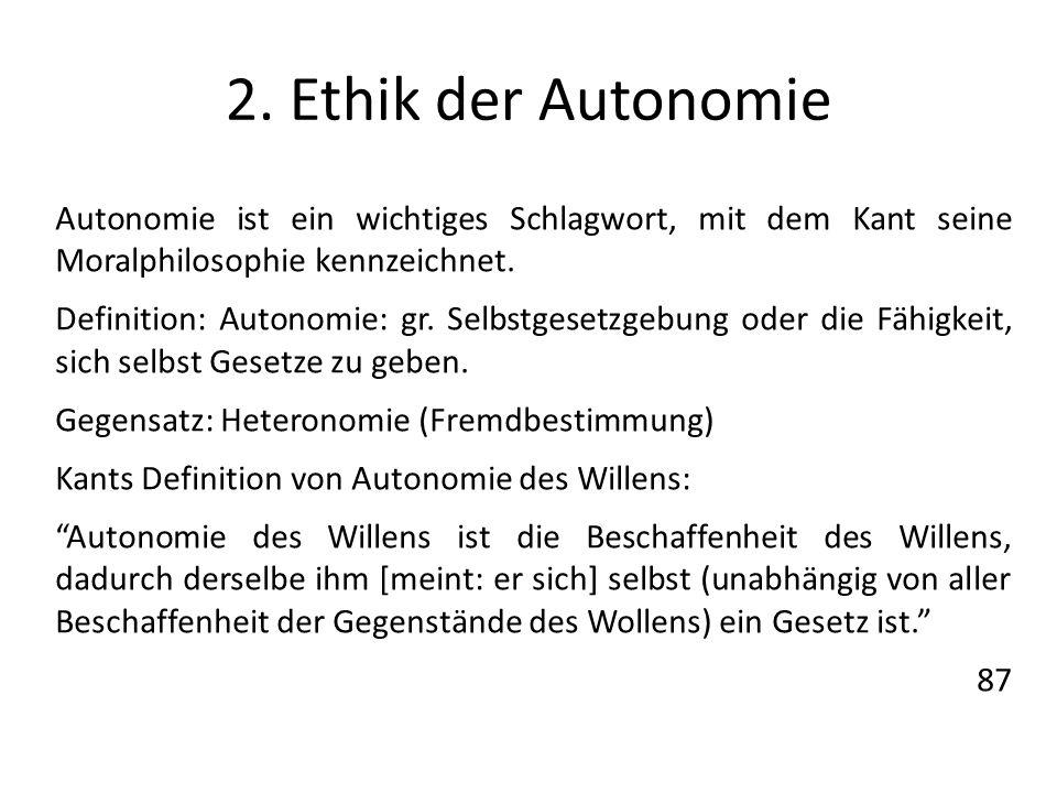 2. Ethik der Autonomie Autonomie ist ein wichtiges Schlagwort, mit dem Kant seine Moralphilosophie kennzeichnet.
