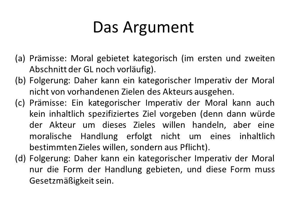 Das Argument Prämisse: Moral gebietet kategorisch (im ersten und zweiten Abschnitt der GL noch vorläufig).