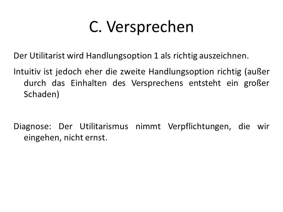C. Versprechen Der Utilitarist wird Handlungsoption 1 als richtig auszeichnen.