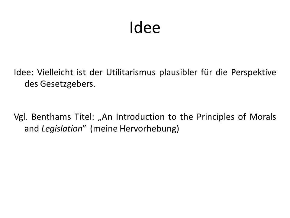 Idee Idee: Vielleicht ist der Utilitarismus plausibler für die Perspektive des Gesetzgebers.