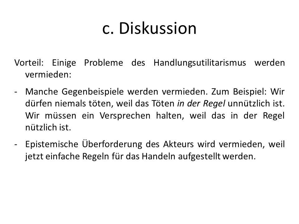 c. Diskussion Vorteil: Einige Probleme des Handlungsutilitarismus werden vermieden: