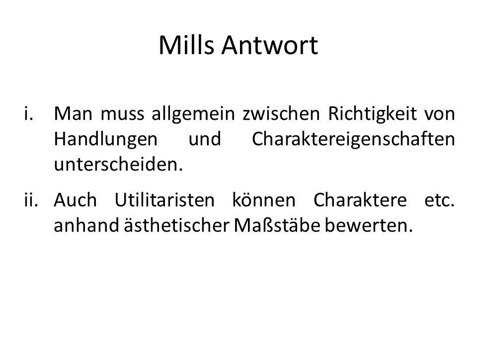 Mills Antwort Man muss allgemein zwischen Richtigkeit von Handlungen und Charaktereigenschaften unterscheiden.