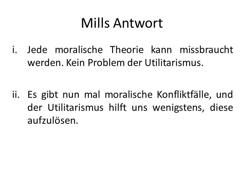 Mills AntwortJede moralische Theorie kann missbraucht werden. Kein Problem der Utilitarismus.