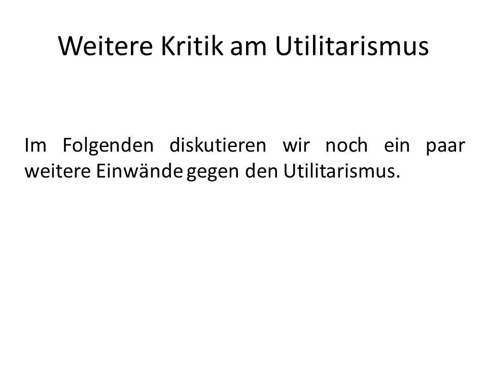 Weitere Kritik am Utilitarismus