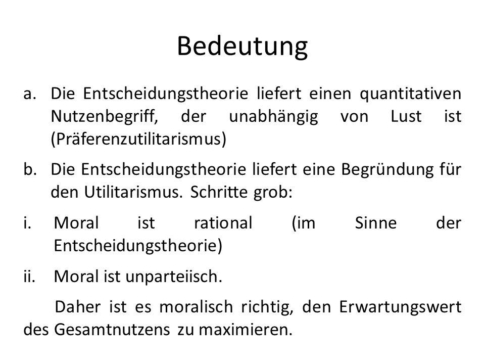 Bedeutung Die Entscheidungstheorie liefert einen quantitativen Nutzenbegriff, der unabhängig von Lust ist (Präferenzutilitarismus)