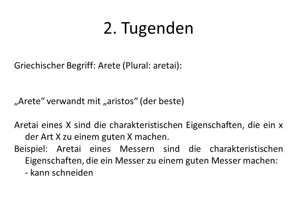 2. Tugenden Griechischer Begriff: Arete (Plural: aretai):