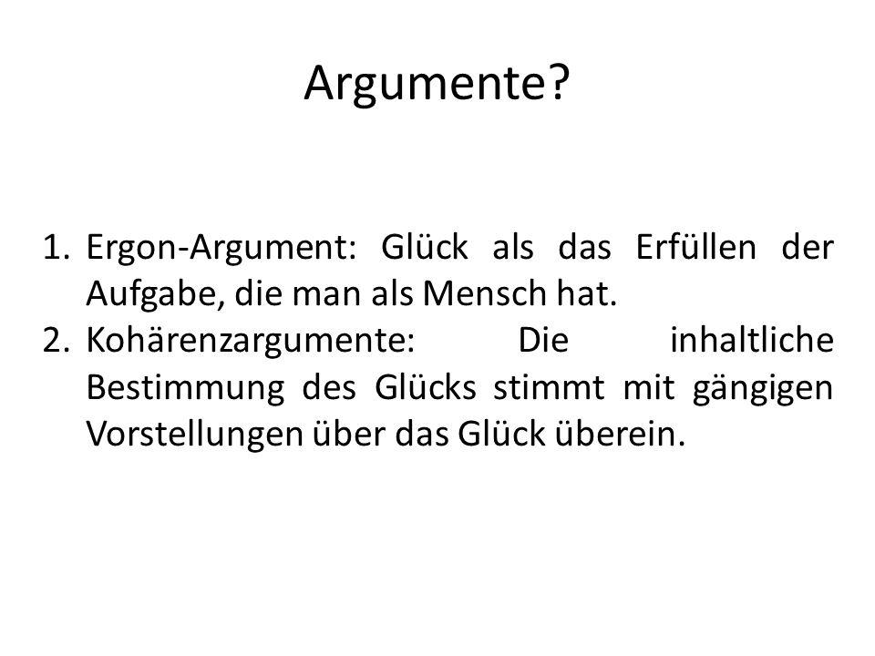 Argumente Ergon-Argument: Glück als das Erfüllen der Aufgabe, die man als Mensch hat.