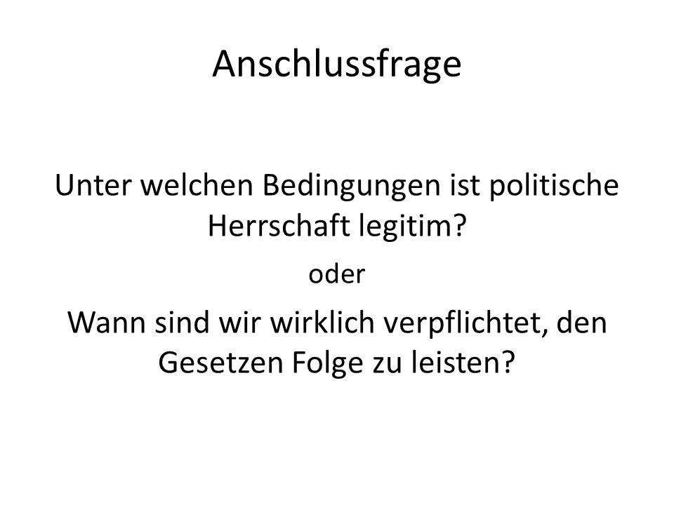 Anschlussfrage Unter welchen Bedingungen ist politische Herrschaft legitim oder.