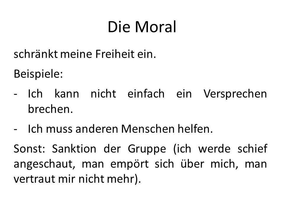 Die Moral schränkt meine Freiheit ein. Beispiele: