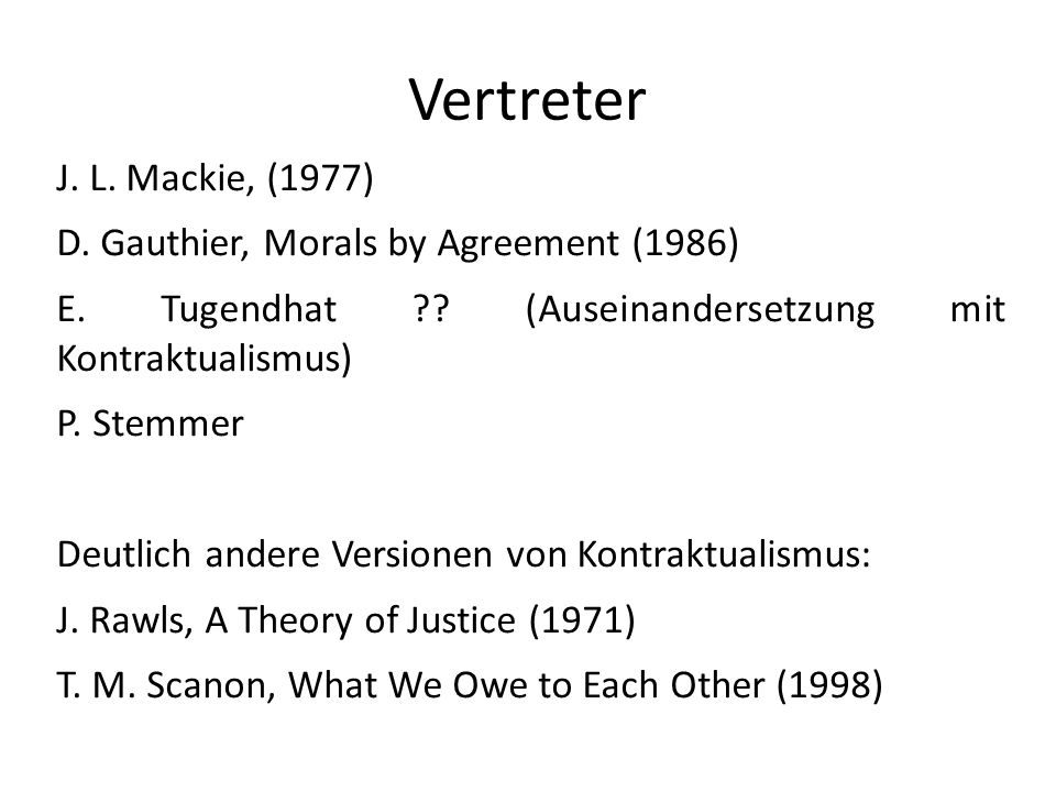 Vertreter J. L. Mackie, (1977) D. Gauthier, Morals by Agreement (1986)
