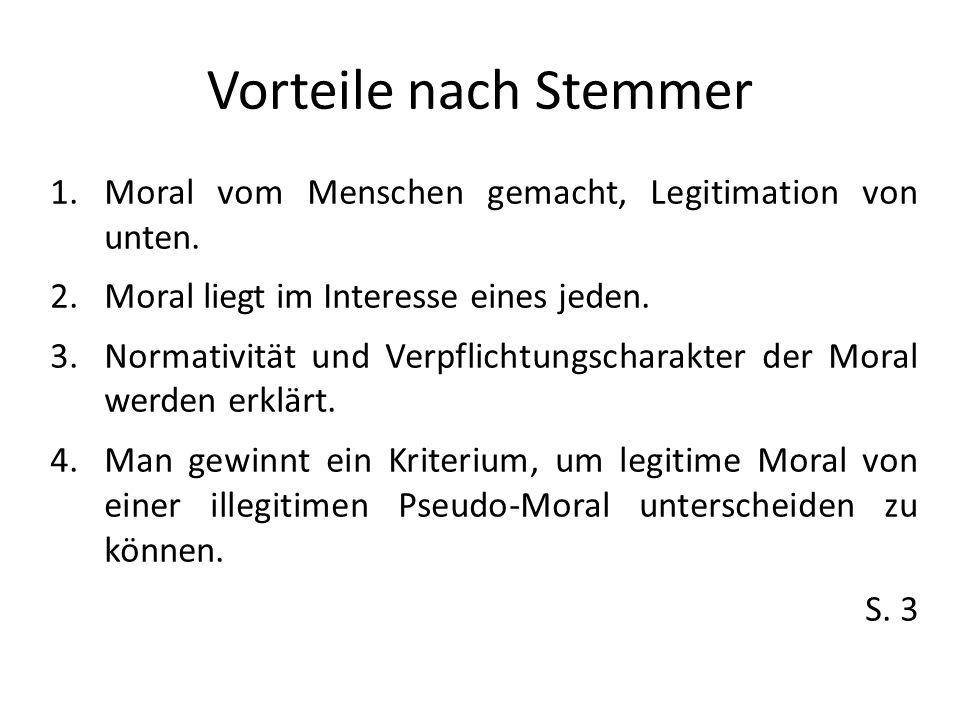 Vorteile nach Stemmer Moral vom Menschen gemacht, Legitimation von unten. Moral liegt im Interesse eines jeden.