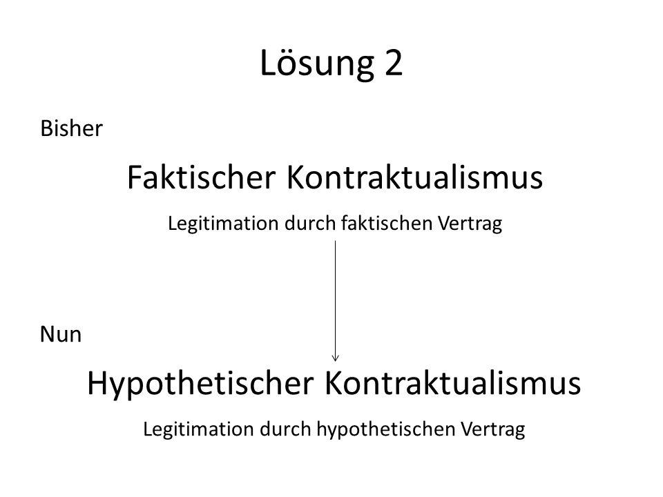 Lösung 2 Faktischer Kontraktualismus Hypothetischer Kontraktualismus