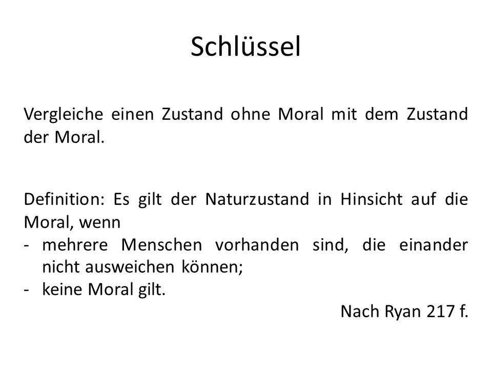 Schlüssel Vergleiche einen Zustand ohne Moral mit dem Zustand der Moral. Definition: Es gilt der Naturzustand in Hinsicht auf die Moral, wenn.