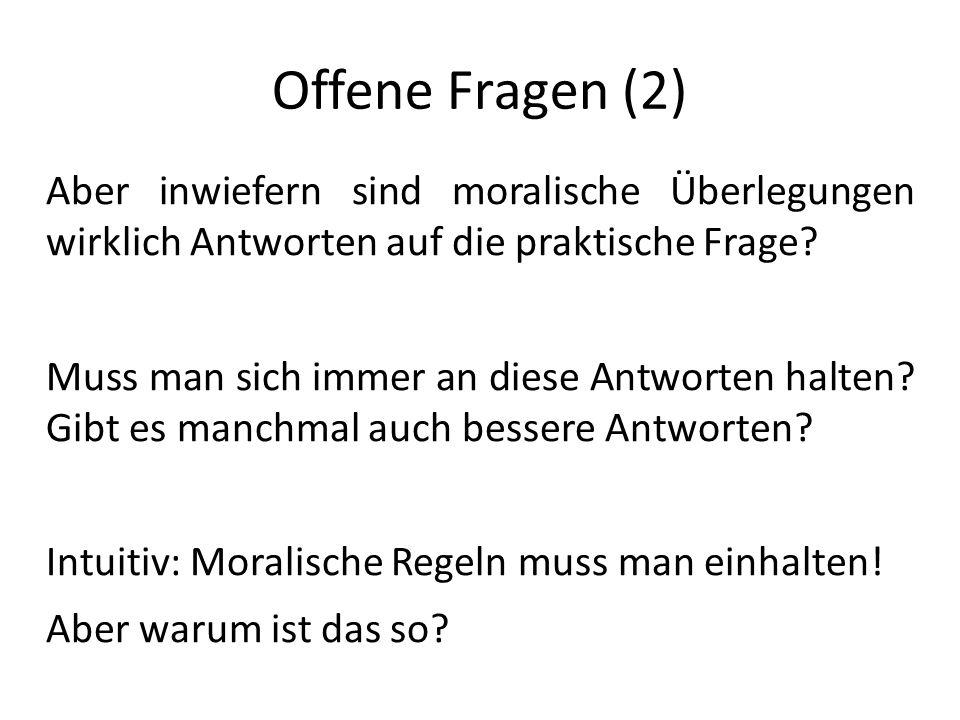 Offene Fragen (2) Aber inwiefern sind moralische Überlegungen wirklich Antworten auf die praktische Frage