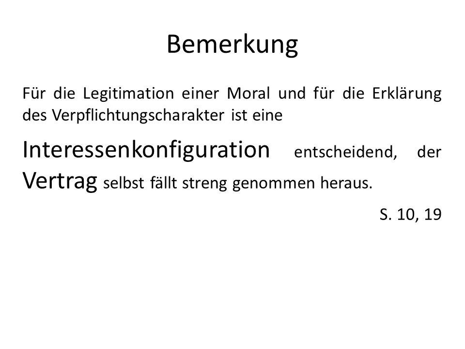 Bemerkung Für die Legitimation einer Moral und für die Erklärung des Verpflichtungscharakter ist eine.