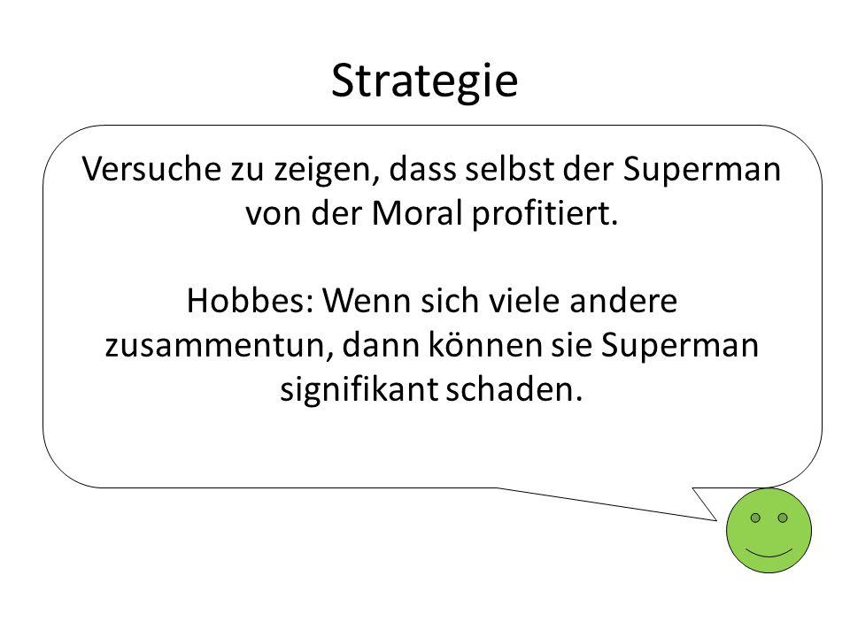 Versuche zu zeigen, dass selbst der Superman von der Moral profitiert.