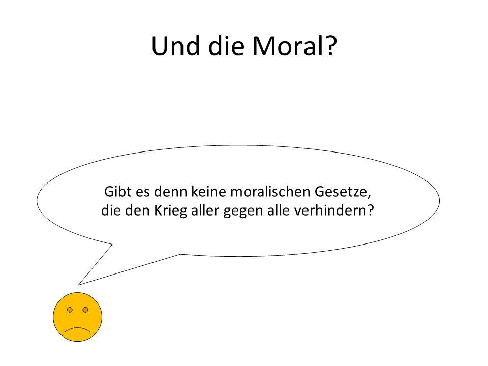 Und die Moral Gibt es denn keine moralischen Gesetze, die den Krieg aller gegen alle verhindern