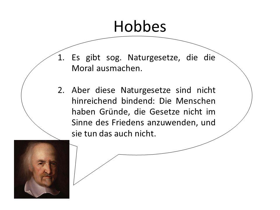 Hobbes Es gibt sog. Naturgesetze, die die Moral ausmachen.
