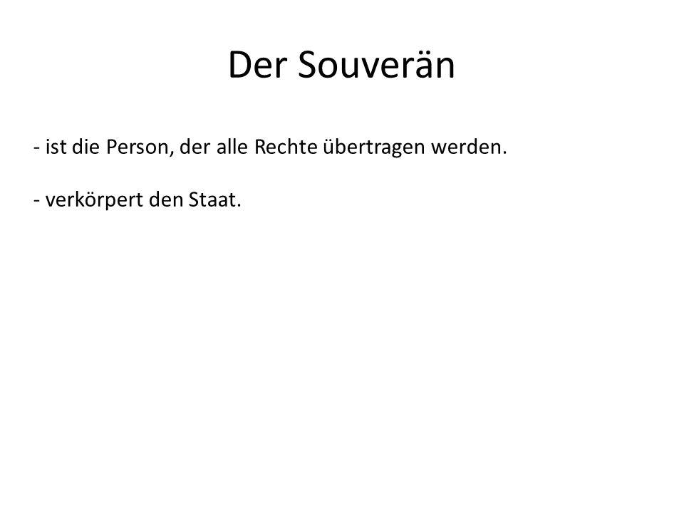 Der Souverän - ist die Person, der alle Rechte übertragen werden.