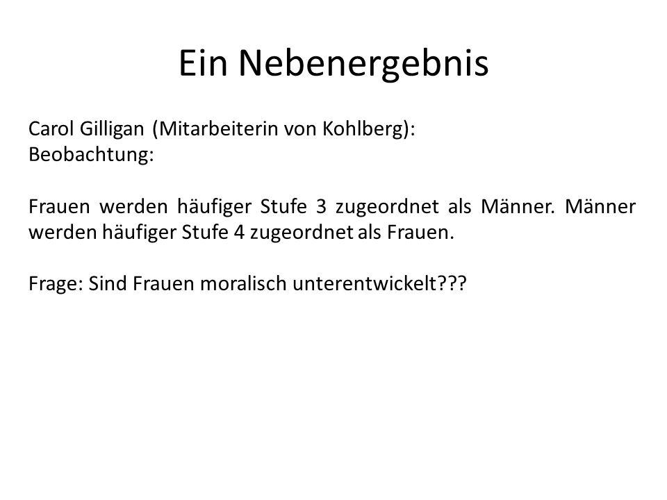 Ein Nebenergebnis Carol Gilligan (Mitarbeiterin von Kohlberg):