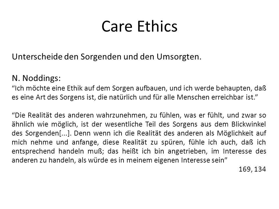 Care Ethics Unterscheide den Sorgenden und den Umsorgten. N. Noddings: