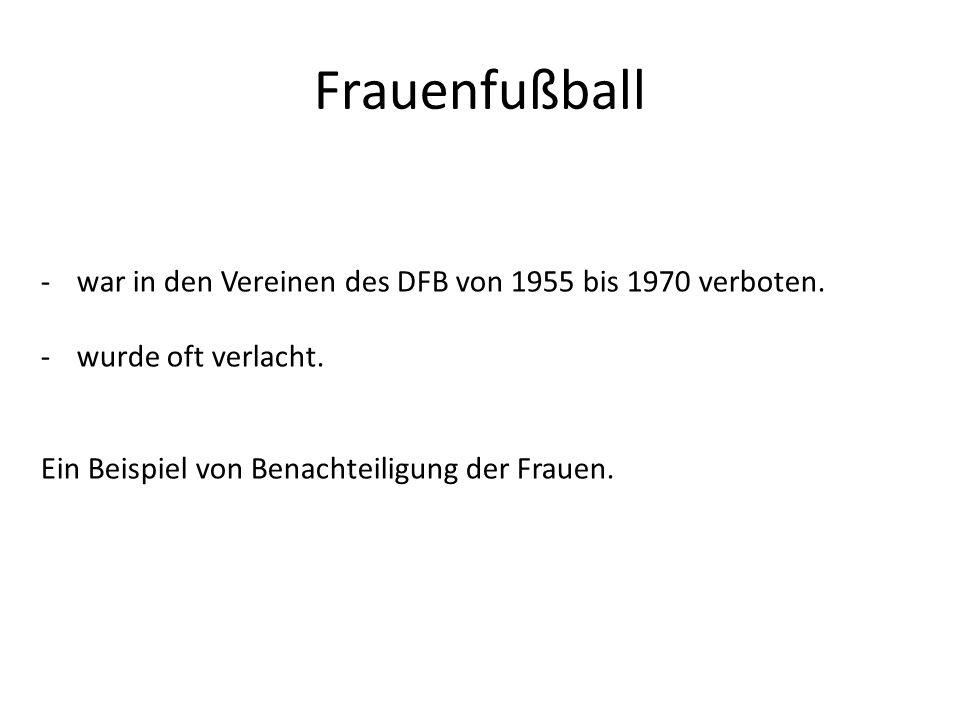 Frauenfußball war in den Vereinen des DFB von 1955 bis 1970 verboten.